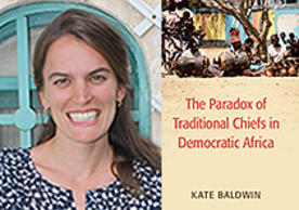 Picture of Kate Baldwin and her new book The Paradox of Traditional Chiefs in Democratic Africa