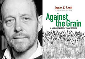 Image of Professor James Scott and the cover of his new book, Against the Grain